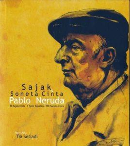 Pablo Neruda, Sajak & Soneta Cinta (20 Sajak Cinta, 1 Syair Dukalara, 100 Soneta Cinta), Yogya Madah & MK Books, nov 2014, x+186 hlm, 50,000